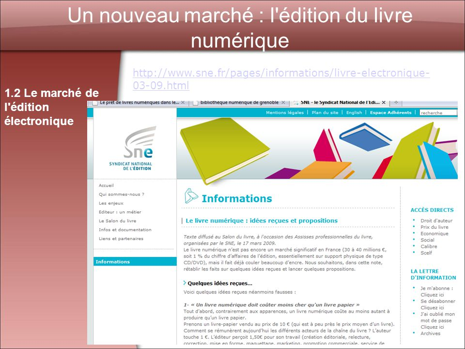 9 Un nouveau marché : l édition du livre numérique 1.2 Le marché de l édition électronique http://www.sne.fr/pages/informations/livre-electronique- 03-09.html