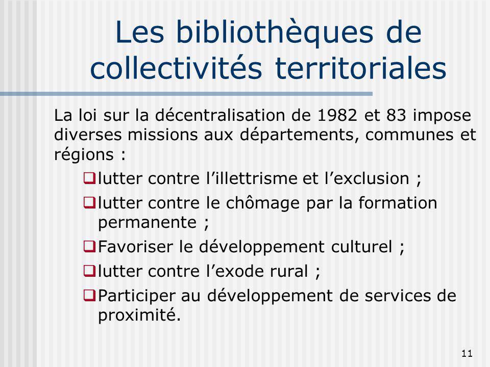 Les bibliothèques de collectivités territoriales La loi sur la décentralisation de 1982 et 83 impose diverses missions aux départements, communes et r