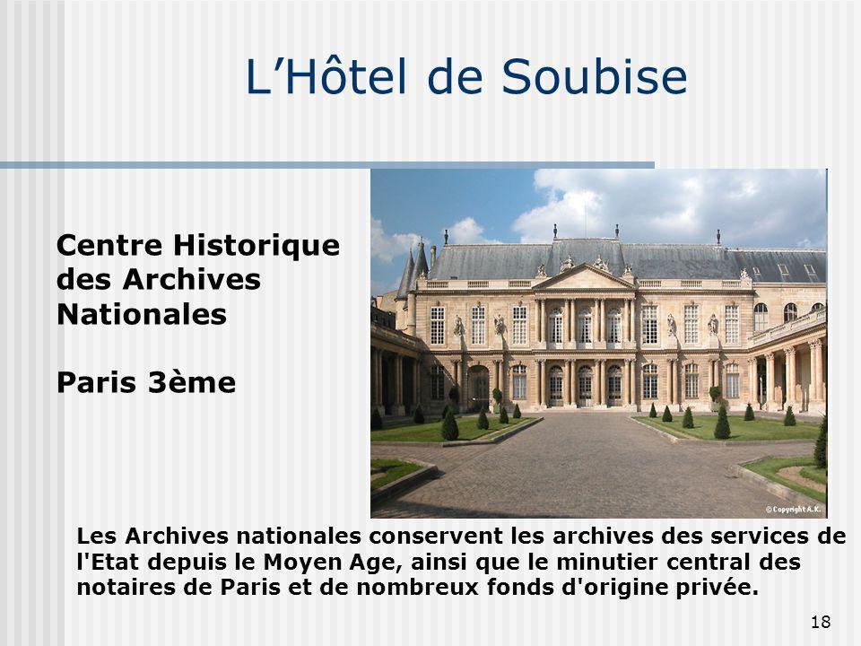 LHôtel de Soubise Centre Historique des Archives Nationales Paris 3ème Les Archives nationales conservent les archives des services de l'Etat depuis l