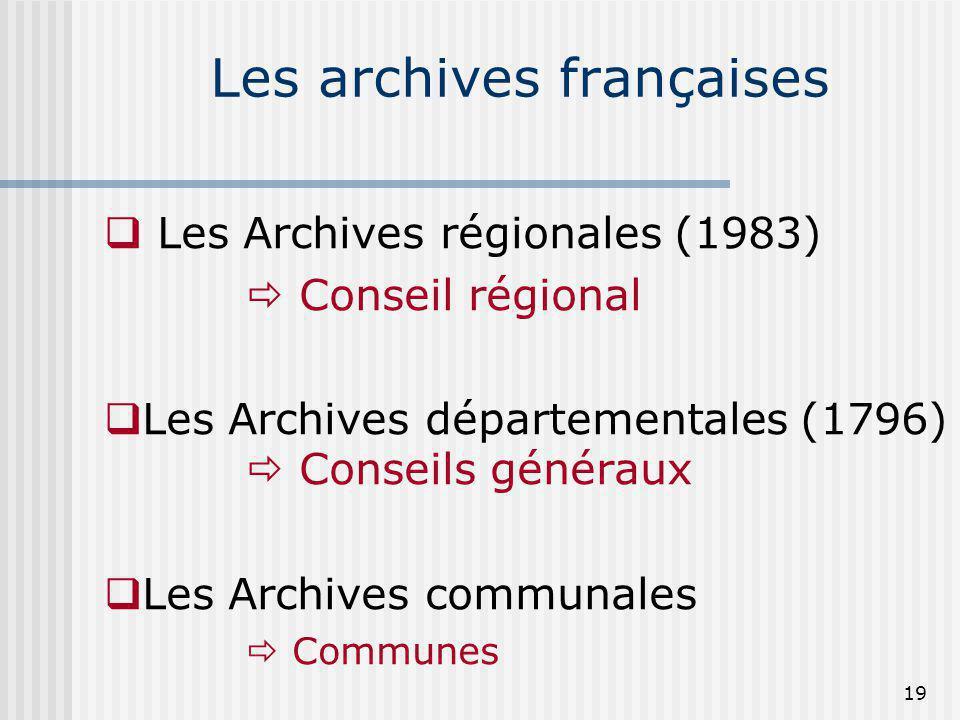 Les archives françaises Les Archives régionales (1983) Conseil régional Les Archives départementales (1796) Conseils généraux Les Archives communales