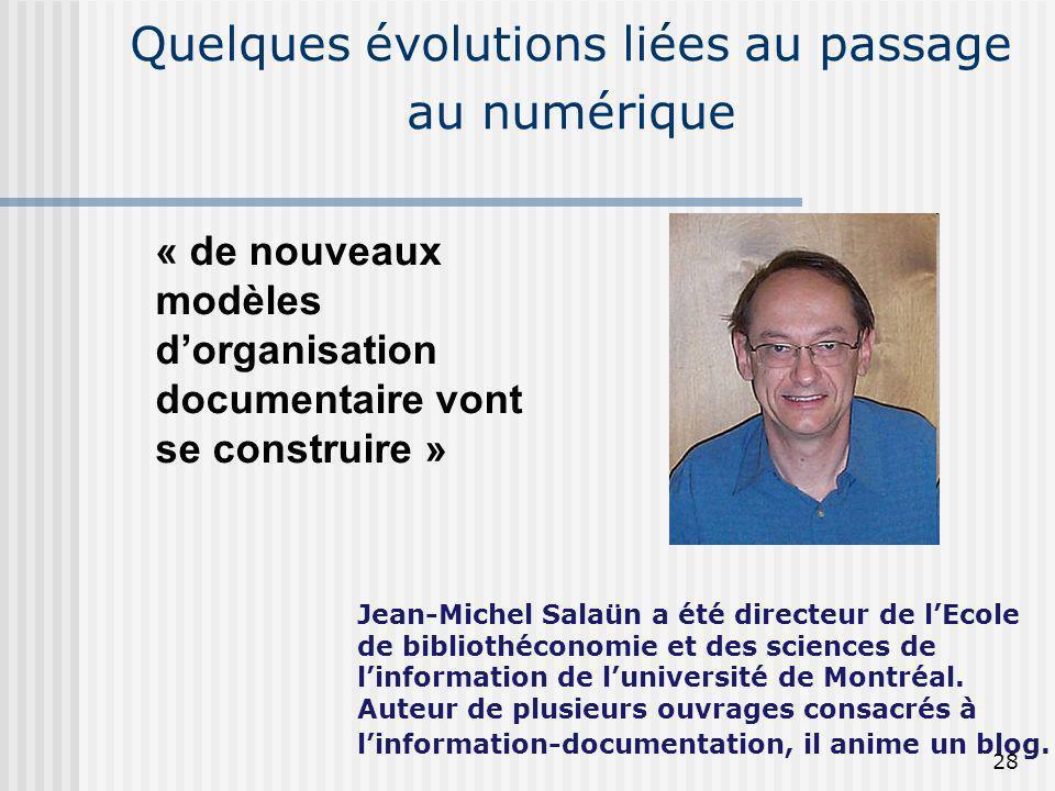 Quelques évolutions liées au passage au numérique « de nouveaux modèles dorganisation documentaire vont se construire » Jean-Michel Salaün a été direc