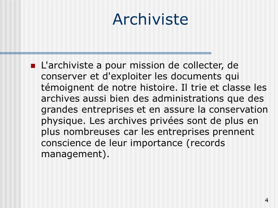 Archiviste L'archiviste a pour mission de collecter, de conserver et d'exploiter les documents qui témoignent de notre histoire. Il trie et classe les
