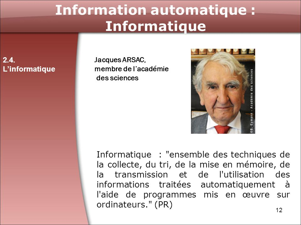 12 Information automatique : Informatique 2.4. Linformatique Jacques ARSAC, membre de lacadémie des sciences Informatique :