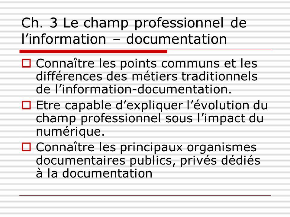 Ch. 3 Le champ professionnel de linformation – documentation Connaître les points communs et les différences des métiers traditionnels de linformation