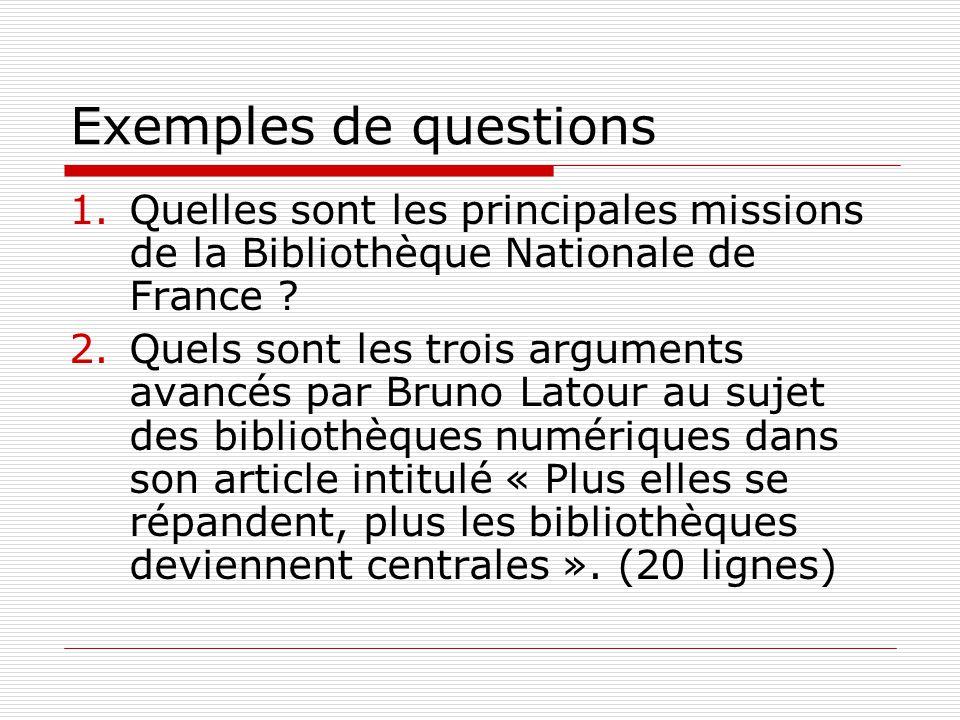 Exemples de questions 1.Quelles sont les principales missions de la Bibliothèque Nationale de France .