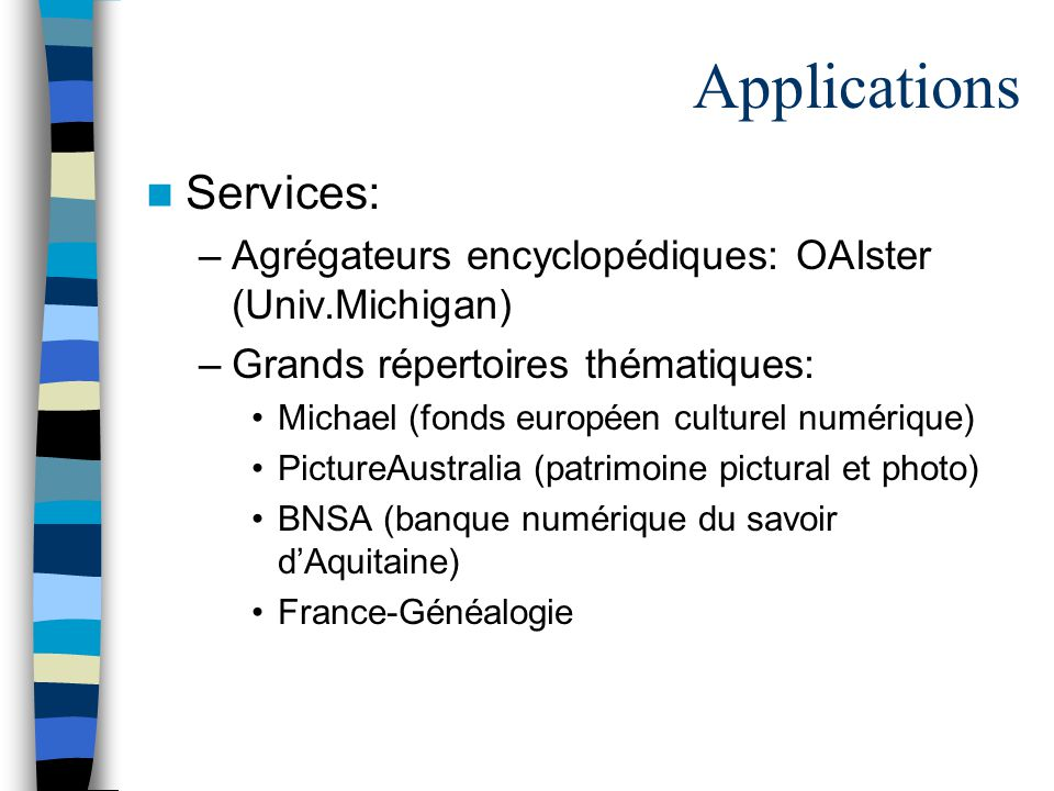Applications Services: –Agrégateurs encyclopédiques: OAIster (Univ.Michigan) –Grands répertoires thématiques: Michael (fonds européen culturel numériq