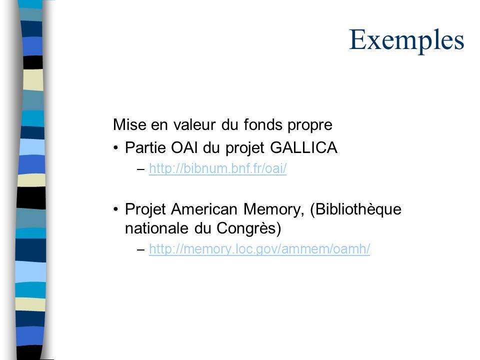Exemples Mise en valeur du fonds propre Partie OAI du projet GALLICA –http://bibnum.bnf.fr/oai/http://bibnum.bnf.fr/oai/ Projet American Memory, (Bibliothèque nationale du Congrès) –http://memory.loc.gov/ammem/oamh/http://memory.loc.gov/ammem/oamh/