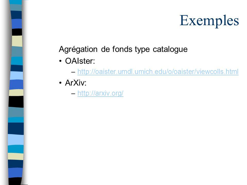 Exemples Agrégation de fonds type catalogue OAIster: –http://oaister.umdl.umich.edu/o/oaister/viewcolls.htmlhttp://oaister.umdl.umich.edu/o/oaister/viewcolls.html ArXiv: –http://arxiv.org/http://arxiv.org/