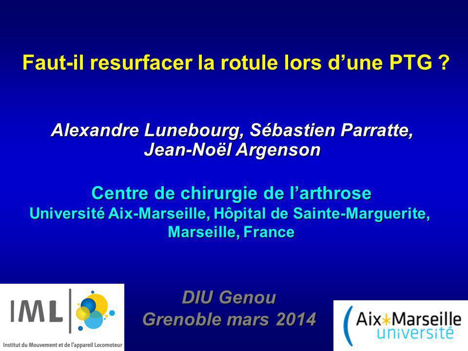 Faut-il resurfacer la rotule lors dune PTG ? Alexandre Lunebourg, Sébastien Parratte, Jean-Noël Argenson Centre de chirurgie de larthrose Université A