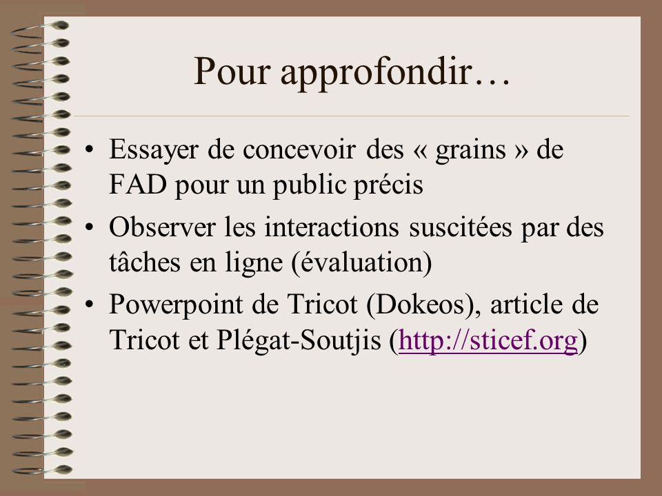 Pour approfondir… Essayer de concevoir des « grains » de FAD pour un public précis Observer les interactions suscitées par des tâches en ligne (évalua