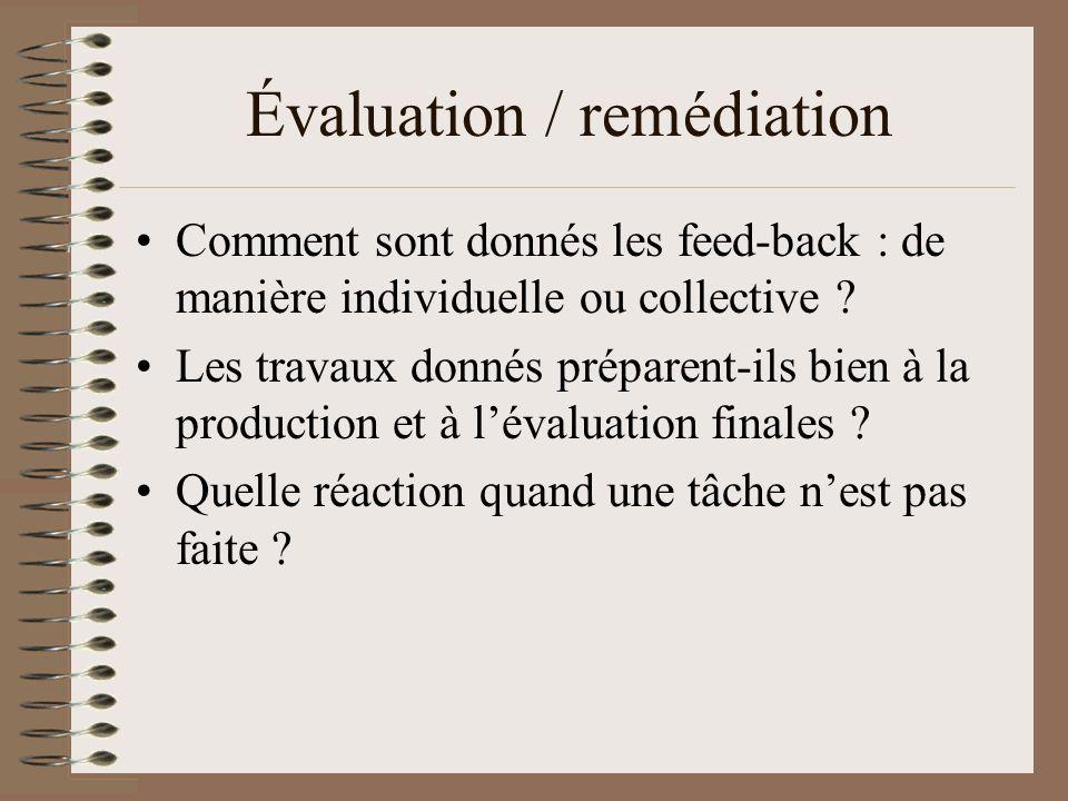 Évaluation / remédiation Comment sont donnés les feed-back : de manière individuelle ou collective ? Les travaux donnés préparent-ils bien à la produc
