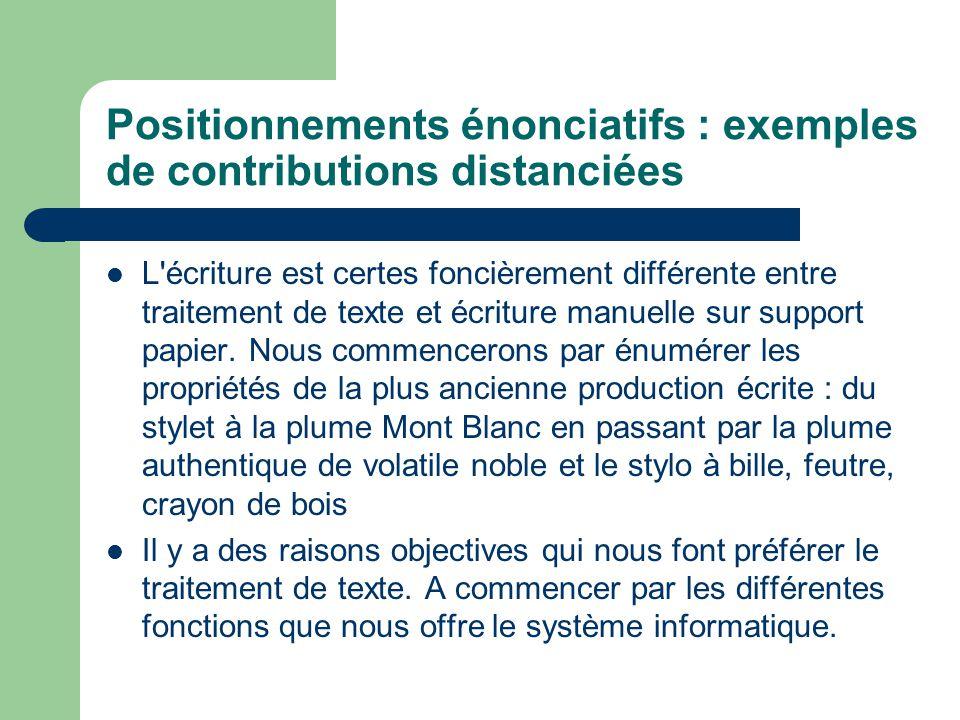 Positionnements énonciatifs : exemples de contributions distanciées L écriture est certes foncièrement différente entre traitement de texte et écriture manuelle sur support papier.