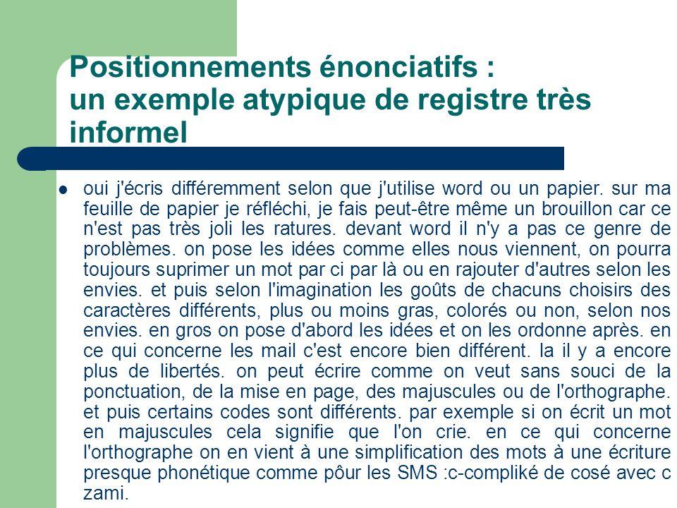 Positionnements énonciatifs : un exemple atypique de registre très informel oui j écris différemment selon que j utilise word ou un papier.