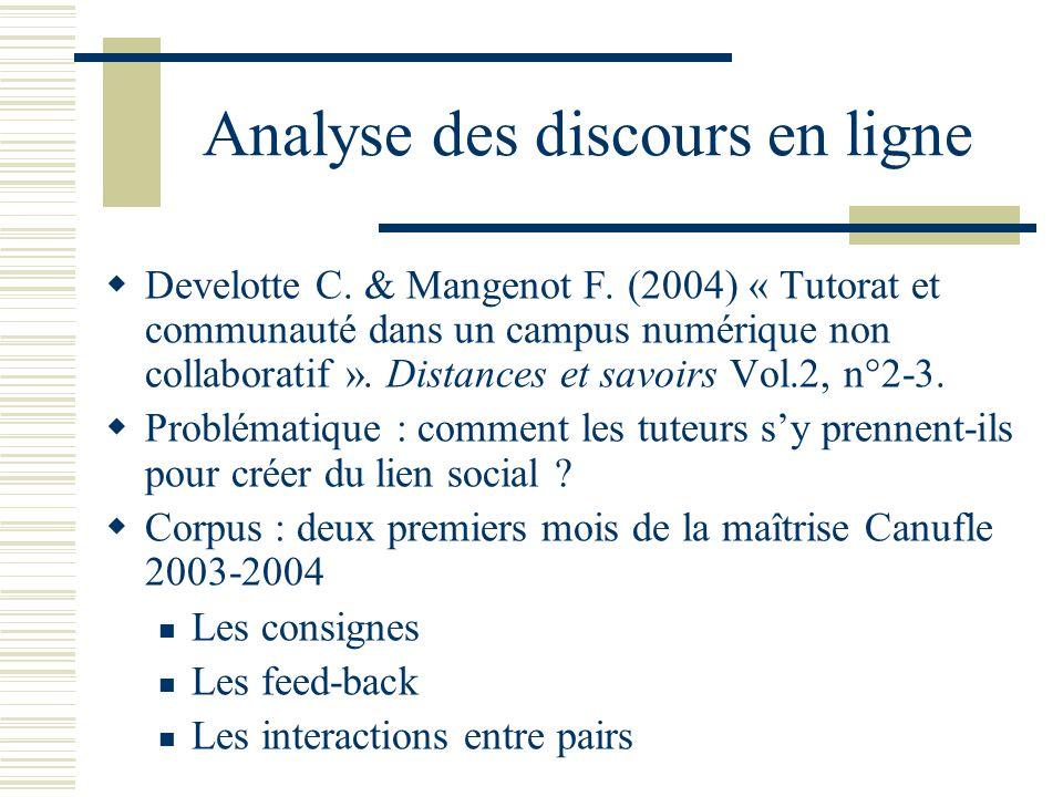 Analyse des discours en ligne Develotte C. & Mangenot F. (2004) « Tutorat et communauté dans un campus numérique non collaboratif ». Distances et savo