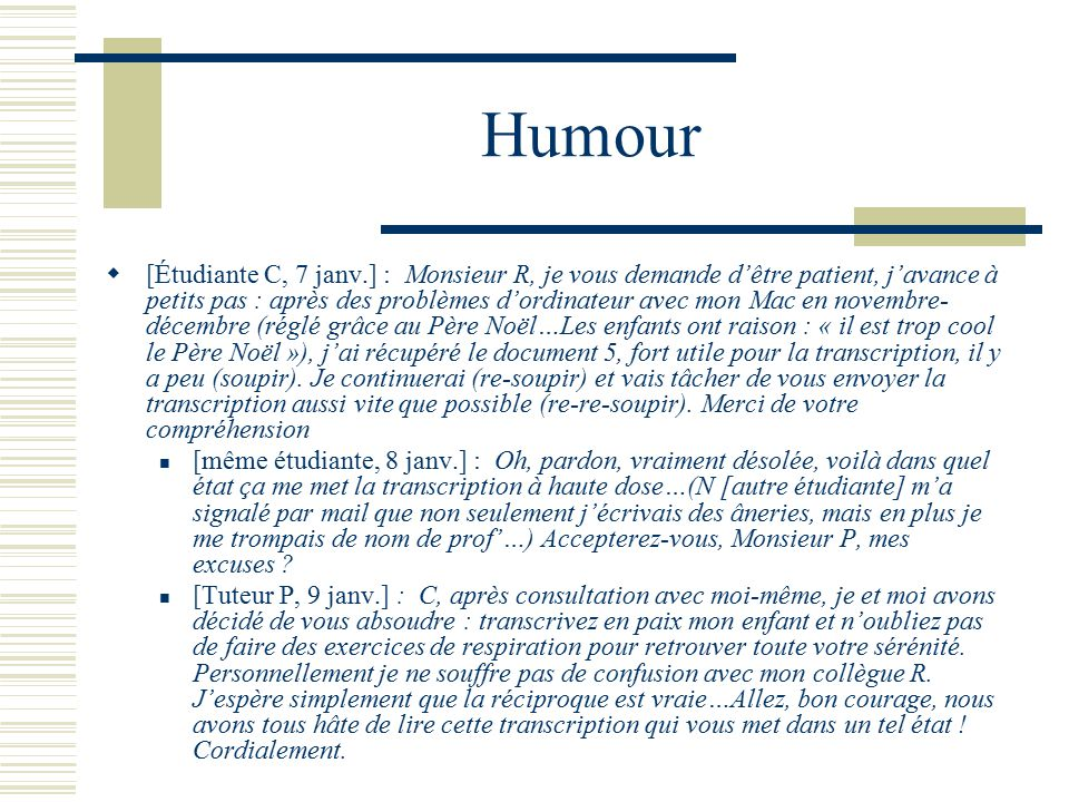 Humour [Étudiante C, 7 janv.] : Monsieur R, je vous demande dêtre patient, javance à petits pas : après des problèmes dordinateur avec mon Mac en nove