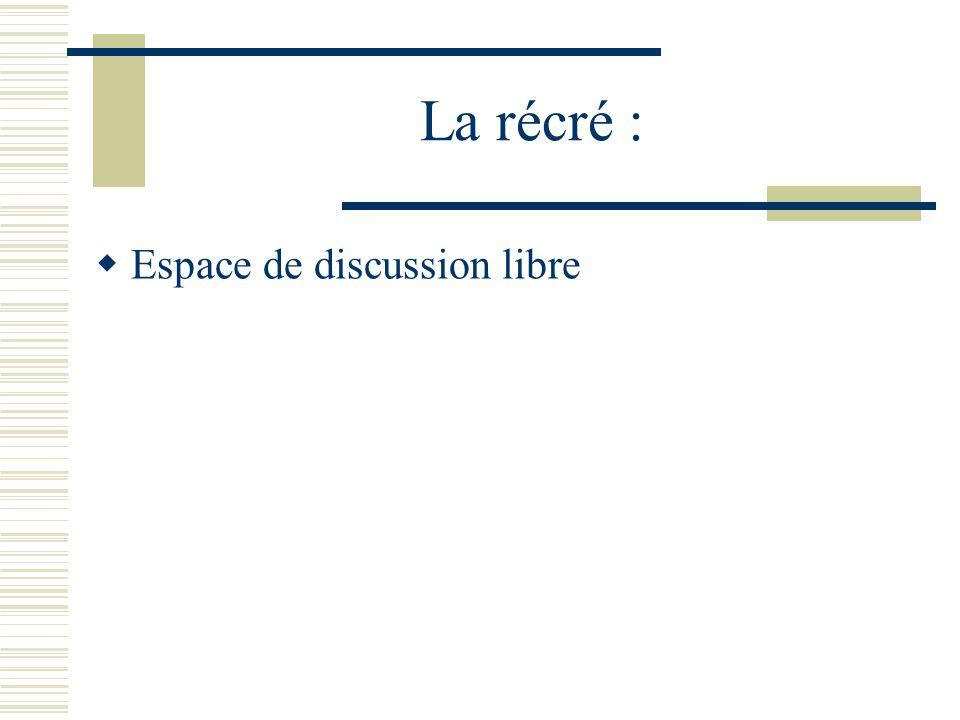 La récré : Espace de discussion libre