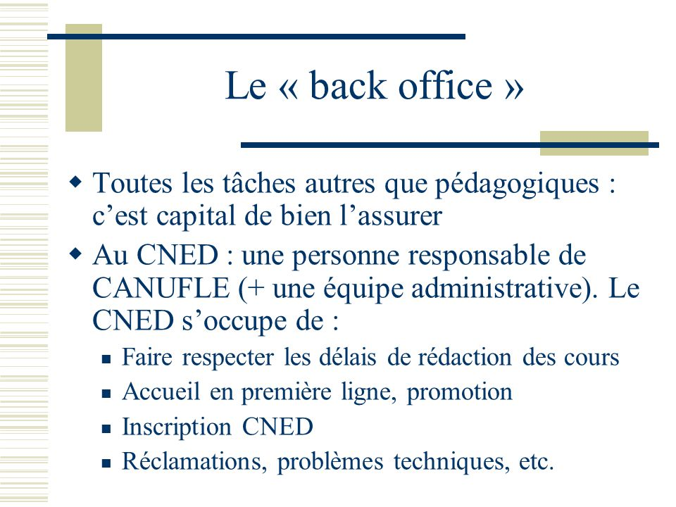 Le « back office » Toutes les tâches autres que pédagogiques : cest capital de bien lassurer Au CNED : une personne responsable de CANUFLE (+ une équi