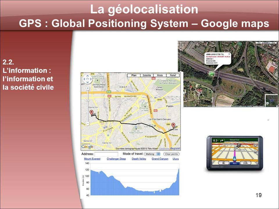 19 La géolocalisation GPS : Global Positioning System – Google maps 2.2.