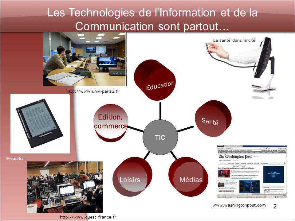 2 Les Technologies de lInformation et de la Communication sont partout… TIC EducationSantéMédiasLoisirs Edition, commerce La santé dans la cité http://www.univ-paris3.fr http://www.ouest-france.fr http://www.washingtonpost.com / E-reader