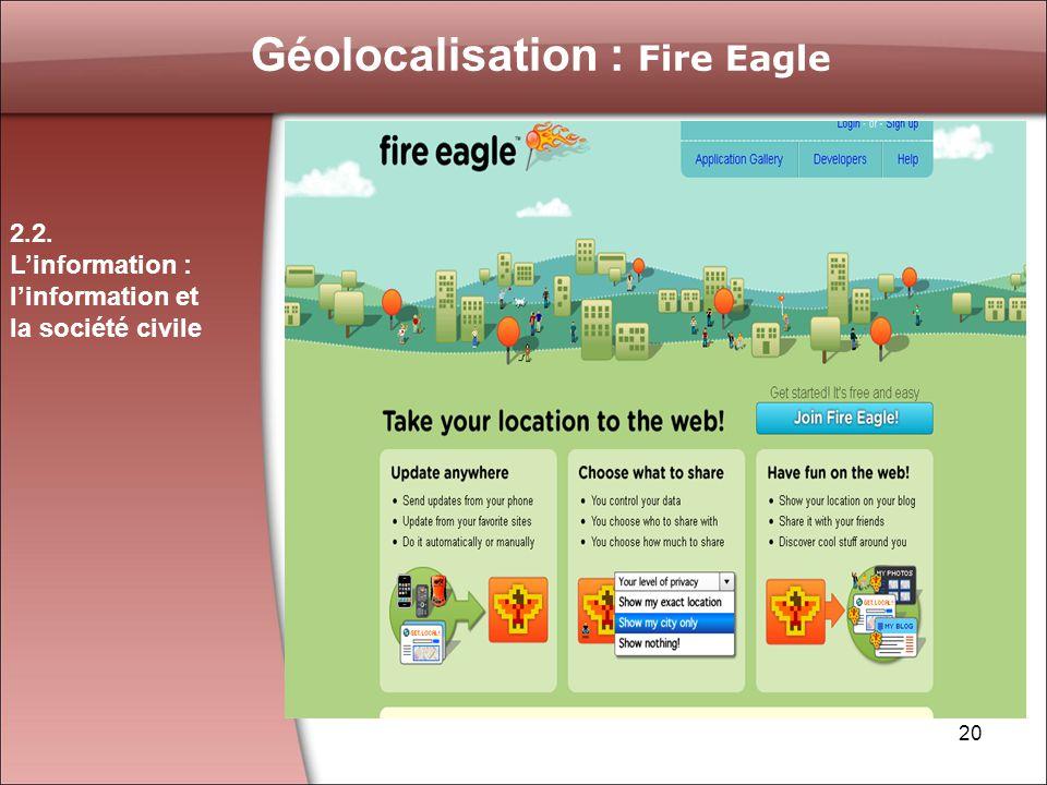 20 Géolocalisation : Fire Eagle 2.2. Linformation : linformation et la société civile