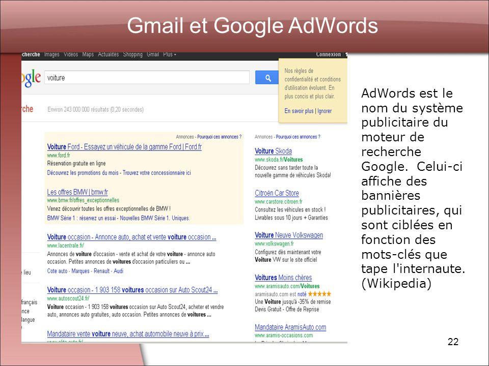 22 Gmail et Google AdWords AdWords est le nom du système publicitaire du moteur de recherche Google.