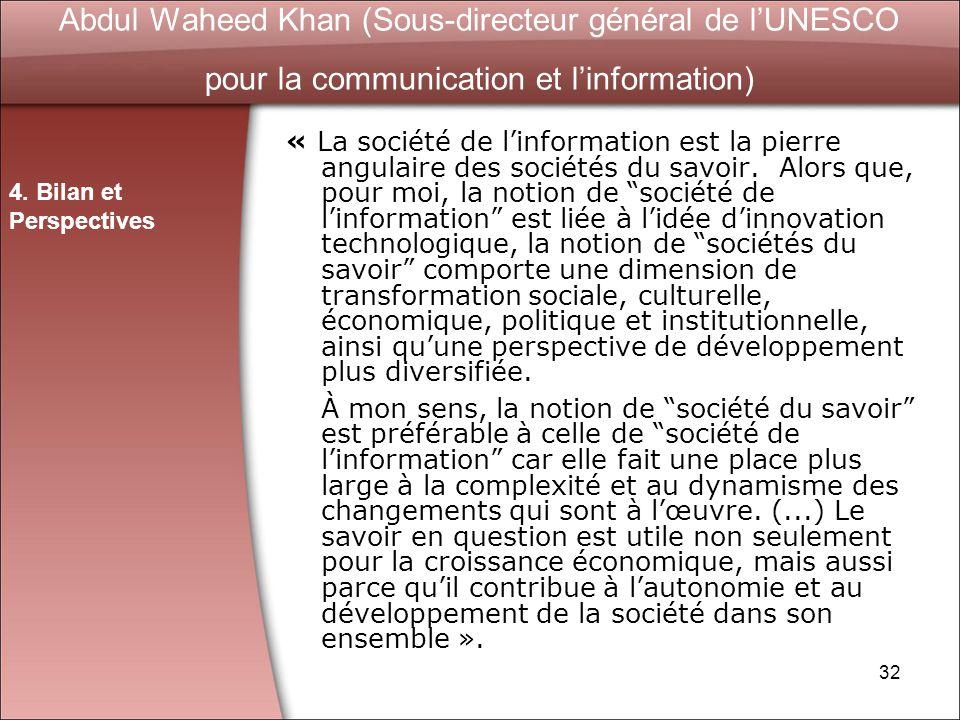 32 Abdul Waheed Khan (Sous-directeur général de lUNESCO pour la communication et linformation) « La société de linformation est la pierre angulaire des sociétés du savoir.