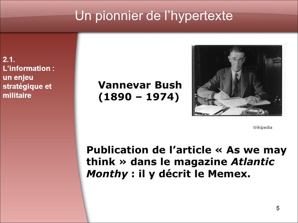 5 Un pionnier de lhypertexte Vannevar Bush (1890 – 1974) Publication de larticle « As we may think » dans le magazine Atlantic Monthy : il y décrit le Memex.