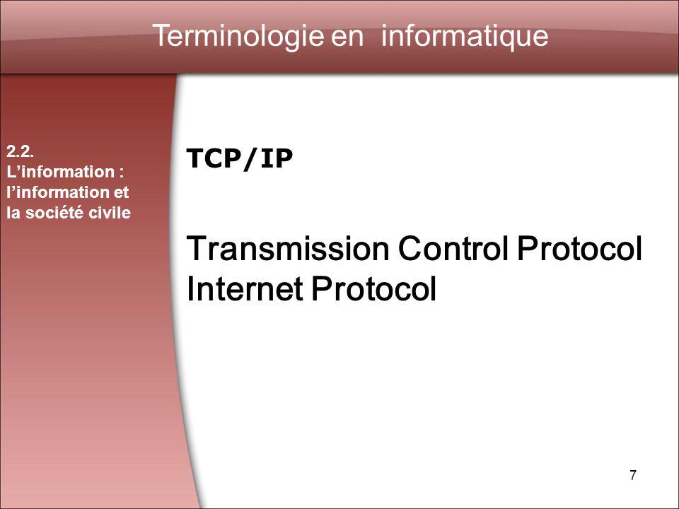 7 Terminologie en informatique TCP/IP Transmission Control Protocol Internet Protocol 2.2.