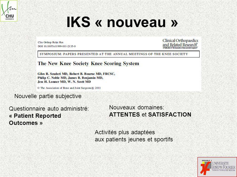 IKS « nouveau » Nouvelle partie subjective Questionnaire auto administré: « Patient Reported Outcomes » Nouveaux domaines: ATTENTES et SATISFACTION Activités plus adaptées aux patients jeunes et sportifs