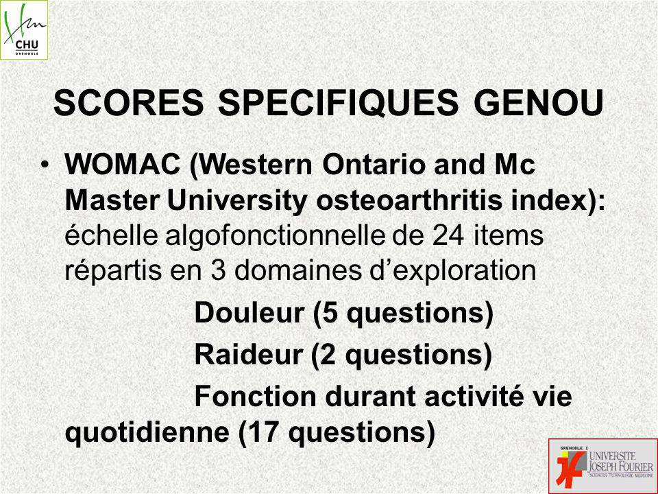 SCORES SPECIFIQUES GENOU WOMAC (Western Ontario and Mc Master University osteoarthritis index): échelle algofonctionnelle de 24 items répartis en 3 do