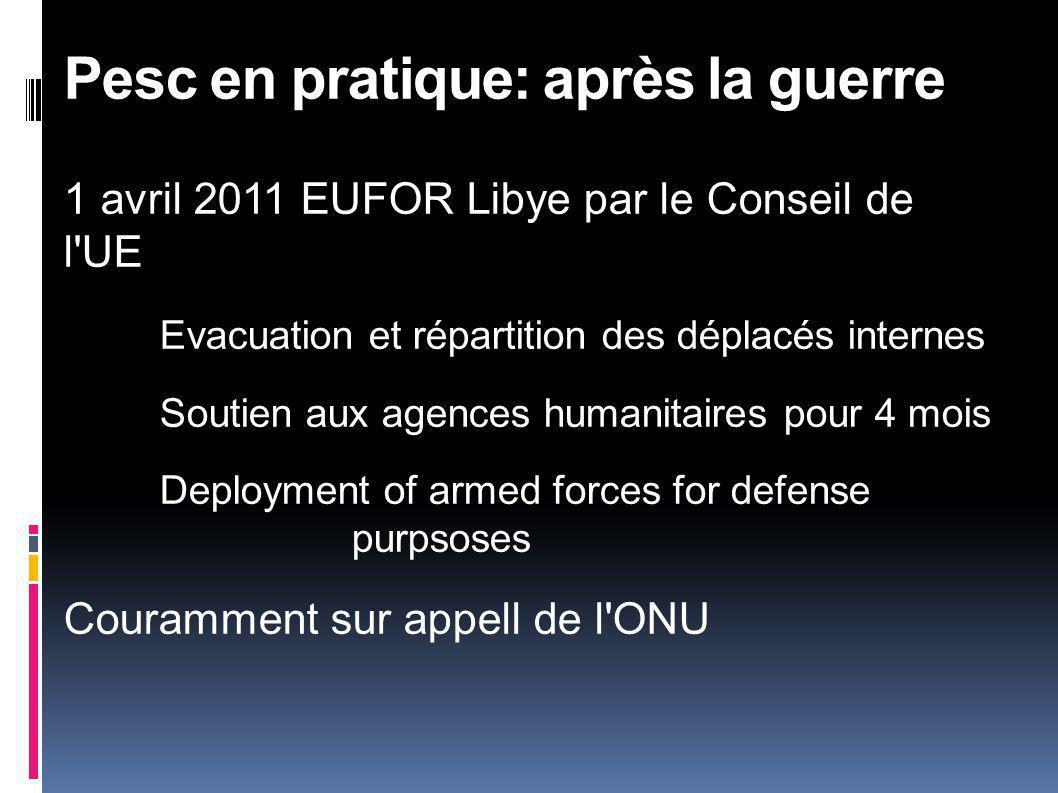 1 avril 2011 EUFOR Libye par le Conseil de l UE Evacuation et répartition des déplacés internes Soutien aux agences humanitaires pour 4 mois Deployment of armed forces for defense purpsoses Couramment sur appell de l ONU Pesc en pratique: après la guerre