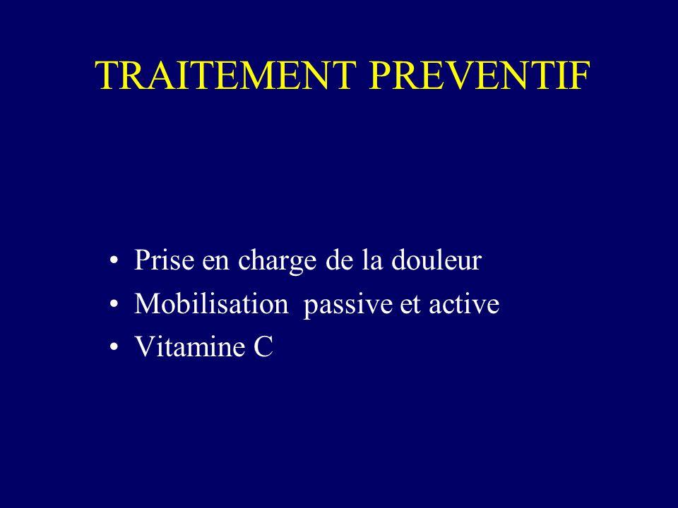 TRAITEMENT PREVENTIF Prise en charge de la douleur Mobilisation passive et active Vitamine C