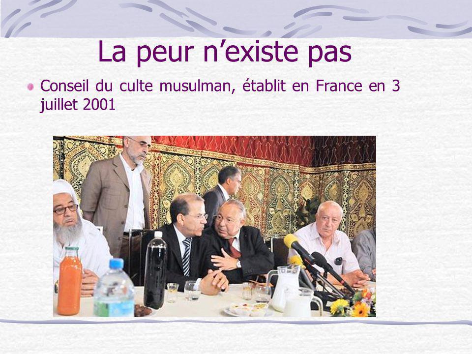 La peur nexiste pas Conseil du culte musulman, établit en France en 3 juillet 2001
