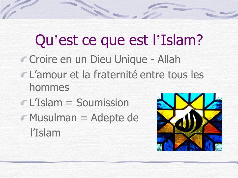 Qu est ce que est l Islam? Croire en un Dieu Unique - Allah Lamour et la fraternité entre tous les hommes LIslam = Soumission Musulman = Adepte de lIs