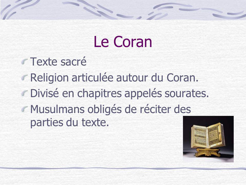 Le Coran Texte sacré Religion articulée autour du Coran. Divisé en chapitres appelés sourates. Musulmans obligés de réciter des parties du texte.