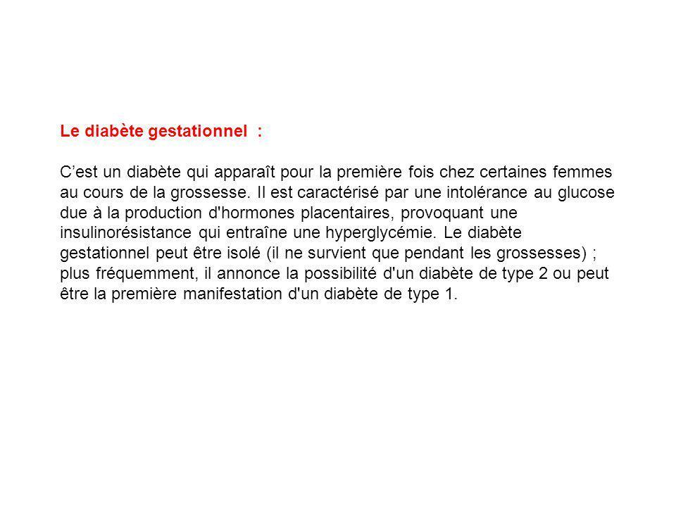 Le diabète gestationnel : Cest un diabète qui apparaît pour la première fois chez certaines femmes au cours de la grossesse.