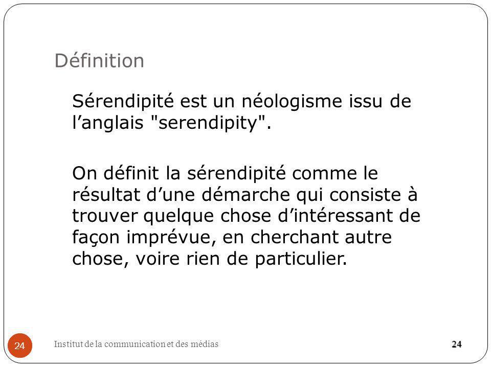 Institut de la communication et des médias 24 Définition 24 Sérendipité est un néologisme issu de langlais serendipity .