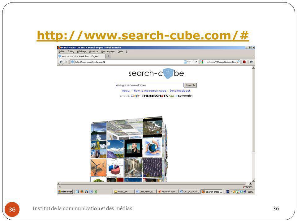 Institut de la communication et des médias 36 http://www.search-cube.com/# 36 36
