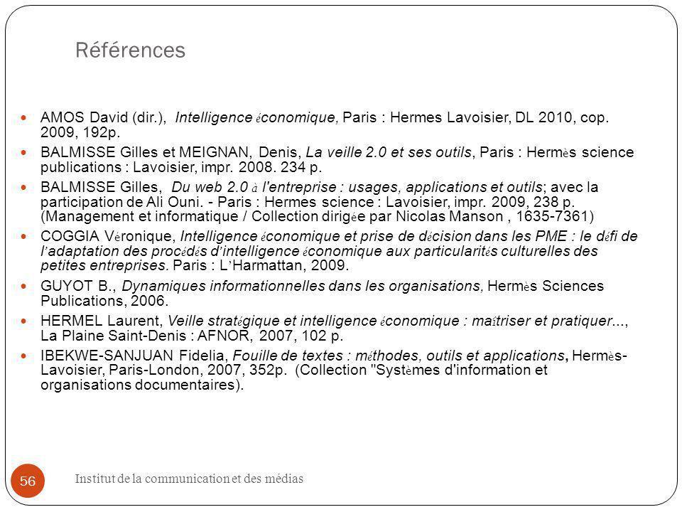 Institut de la communication et des médias 56 Références AMOS David (dir.), Intelligence é conomique, Paris : Hermes Lavoisier, DL 2010, cop.