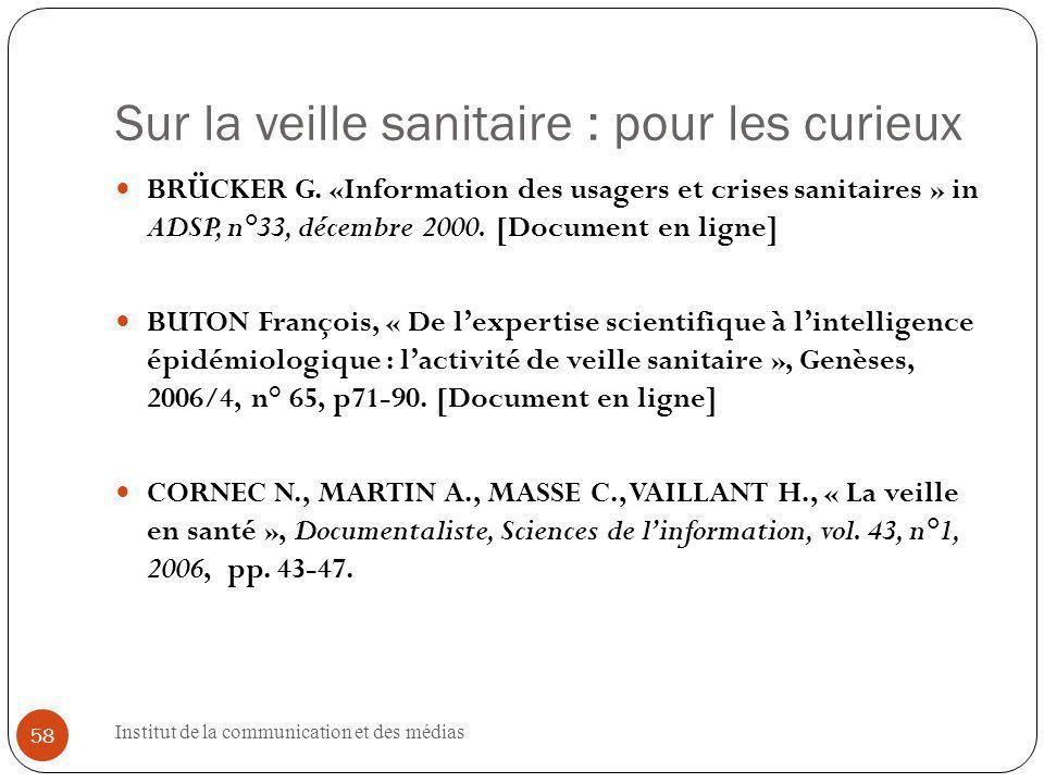 Institut de la communication et des médias 58 Sur la veille sanitaire : pour les curieux BRÜCKER G.