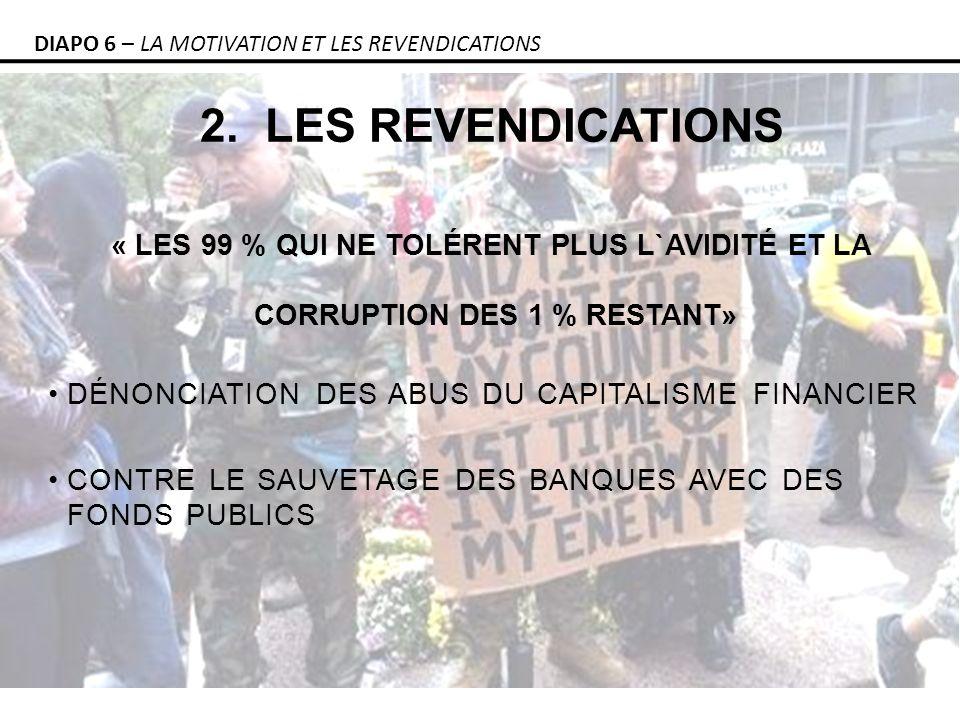 2. LES REVENDICATIONS « LES 99 % QUI NE TOLÉRENT PLUS L`AVIDITÉ ET LA CORRUPTION DES 1 % RESTANT» DÉNONCIATION DES ABUS DU CAPITALISME FINANCIER CONTR