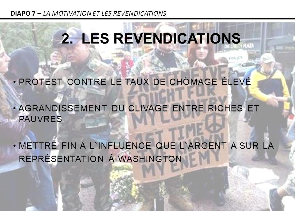 2. LES REVENDICATIONS DIAPO 7 – LA MOTIVATION ET LES REVENDICATIONS PROTEST CONTRE LE TAUX DE CHÔMAGE ÉLEVÉ AGRANDISSEMENT DU CLIVAGE ENTRE RICHES ET