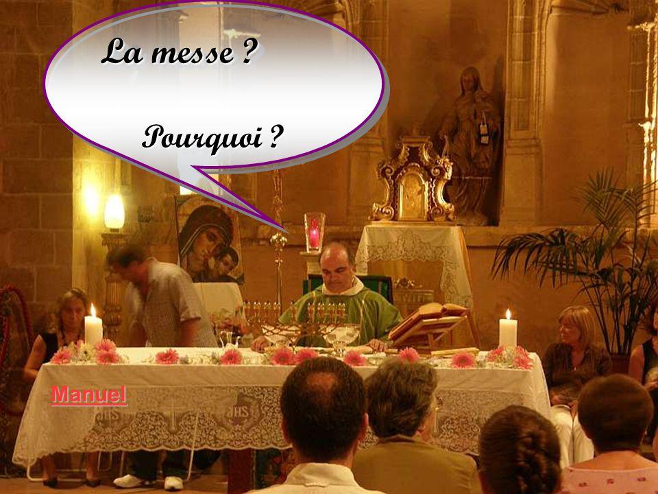 La messe ? Pourquoi ? Pourquoi ? La messe ? Pourquoi ? Pourquoi ? Manuel