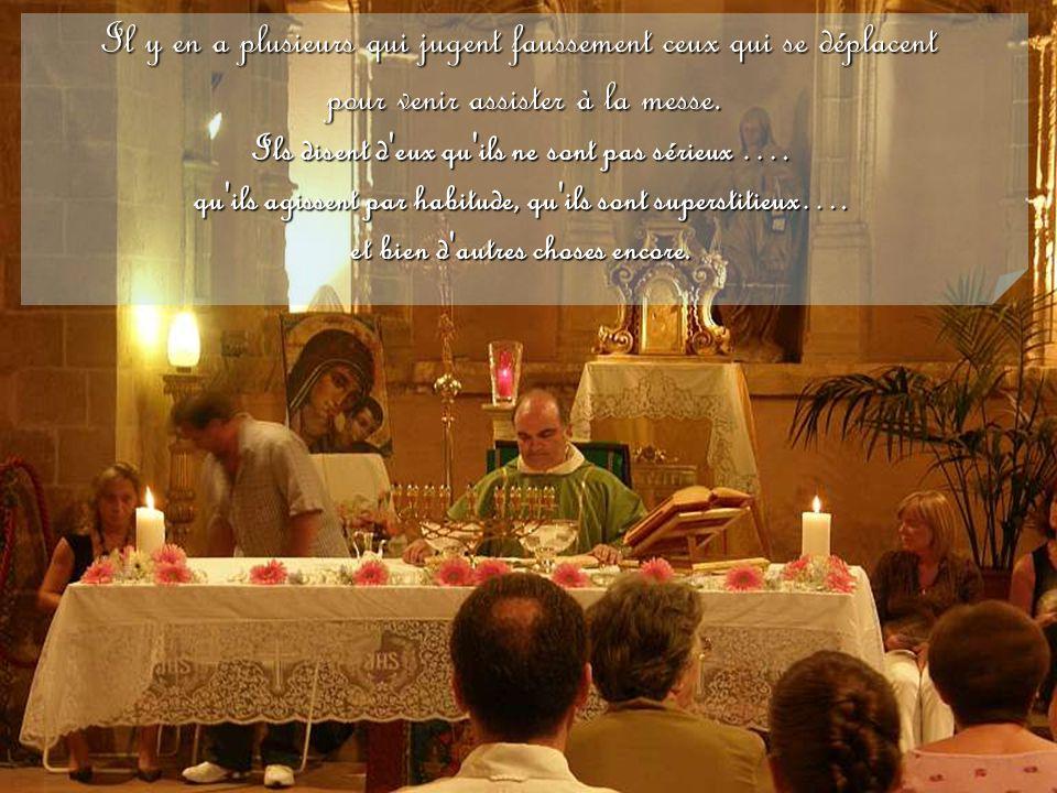 Il y en a plusieurs qui jugent faussement ceux qui se déplacent pour venir assister à la messe.