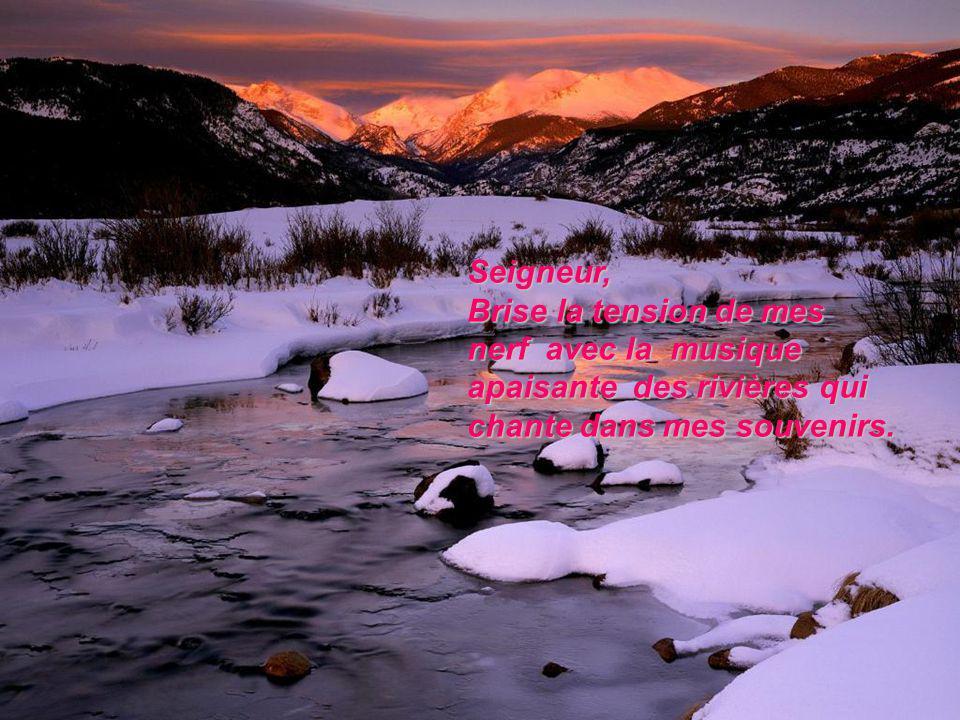 Seigneur, Calme les battements de mon cœur en tranquillisant mon esprit. Seigneur, Freine ma marche par la vision de linfini du temps.