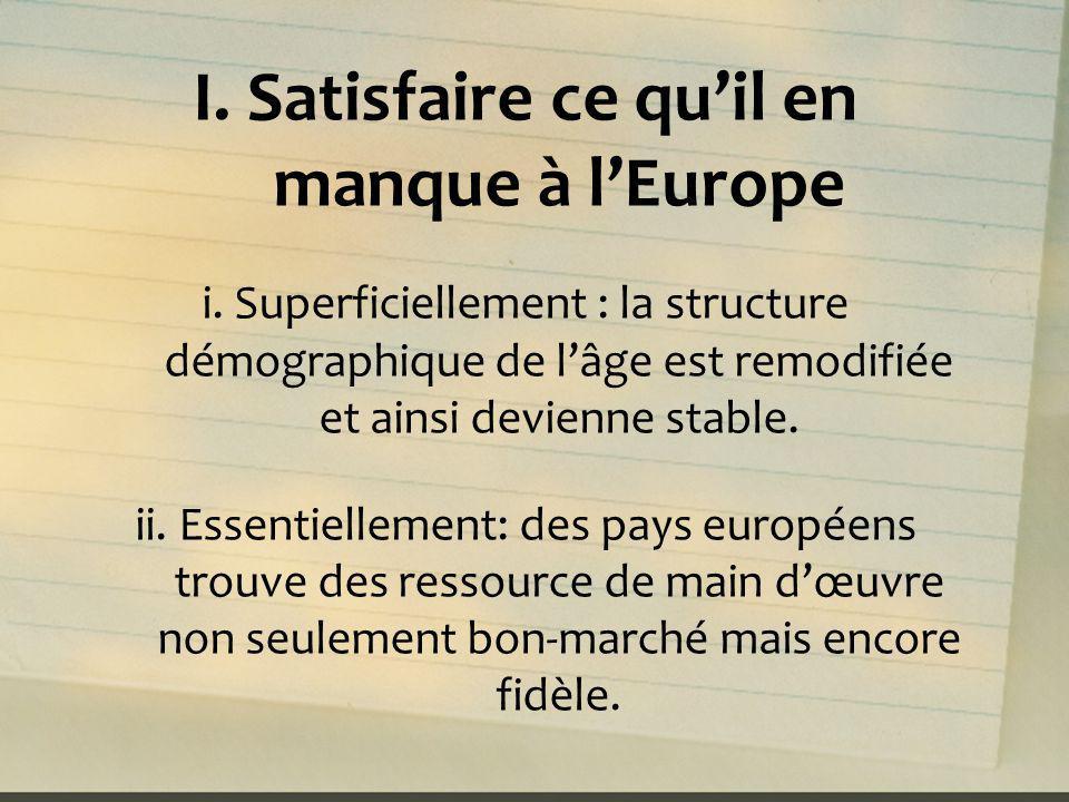 I. Satisfaire ce quil en manque à lEurope i. Superficiellement : la structure démographique de lâge est remodifiée et ainsi devienne stable. ii. Essen