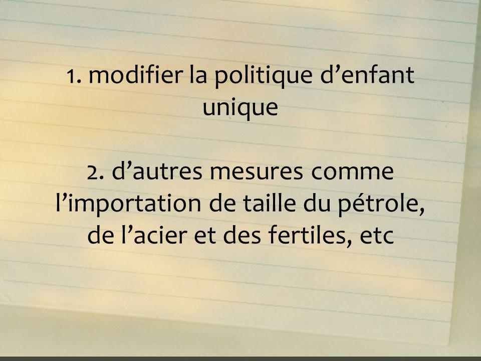 1. modifier la politique denfant unique 2. dautres mesures comme limportation de taille du pétrole, de lacier et des fertiles, etc