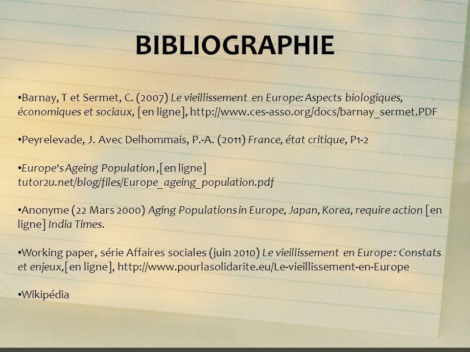 BIBLIOGRAPHIE Barnay, T et Sermet, C. (2007) Le vieillissement en Europe: Aspects biologiques, économiques et sociaux, [en ligne], http://www.ces-asso