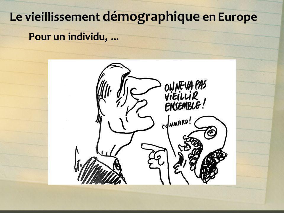 Le vieillissement démographique en Europe Pour un individu,...