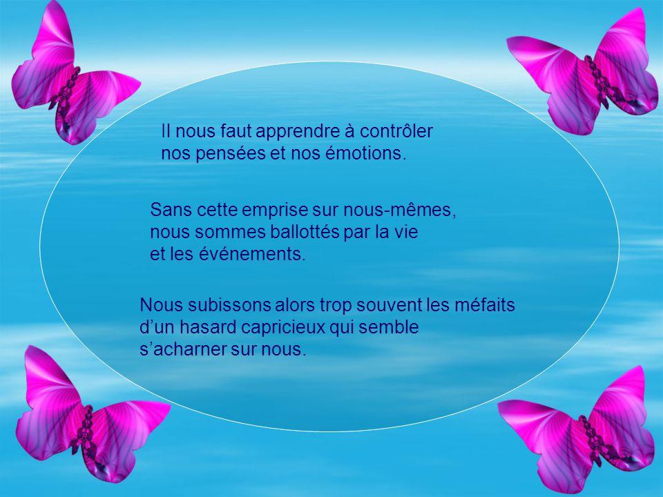 Il nous faut apprendre à contrôler nos pensées et nos émotions.